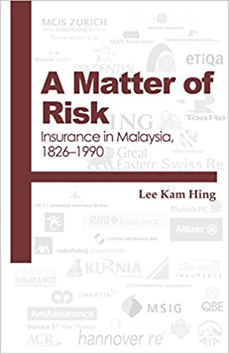 A Matter Of Risk Insurance In Malaysia 1826 1990 Kam Hing Lee