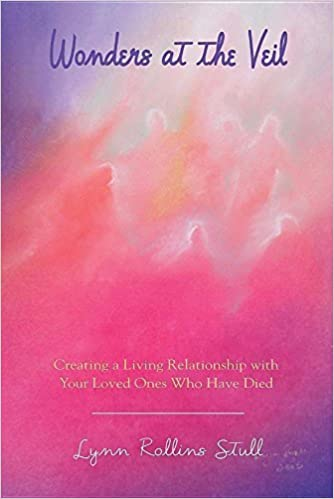 Wonders at the Veil: Creating a Living Relationship with Your Loved Ones Who Have Died by Lynn Rollins Stull (2016-03-26)