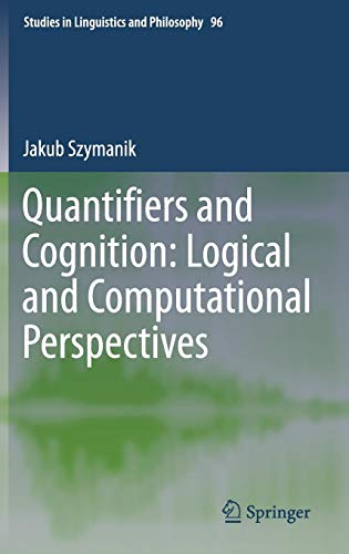 Quantifiers and Cognition: Logical and Computational Perspectives (Studies in Linguistics and Philosophy) (Cognitive Stylistics Language And Cognition In Text Analysis)