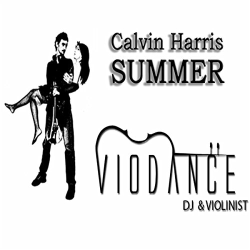 Calvin Harris - Summer (VioDance Violin Remix) (Harris Violin)