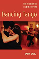 Dancing Tango: Passionate Encounters in a Globalizing World