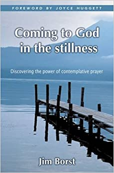 Book Coming to God in the Stillness: Discovering the Power of Comtemplative Prayer
