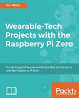 Wearable-Tech Projects with the Raspberry Pi Zero Front Cover