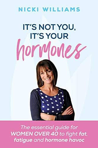 It's Not You, It's Your Hormones: The essential guide for women over 40 to fight fat, fatigue and hormone havoc