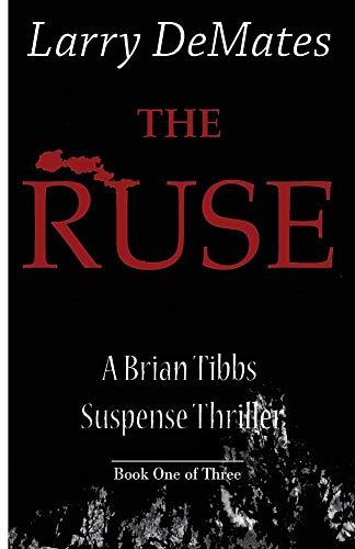 The Ruse: A Brian Tibbs Suspense Thriller – Book One of Three