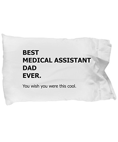 Medical Assistant Dad Pillow Case - Best Ever Funny Appreciation Assistant Pillowcase Bedding Cushion Cover Gift Stuff Accessories For Family Lovers 20 x 30 by BarborasBoutique