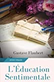 : L'Education sentimentale: Un roman de Gustave Flaubert (French Edition)