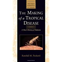 The Making of a Tropical Disease – A Short History of Malaria (Johns Hopkins Biographies of Disease)