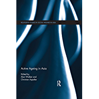 Active Ageing in Asia (Routledge Studies in Social Welfare in Asia Book 3)