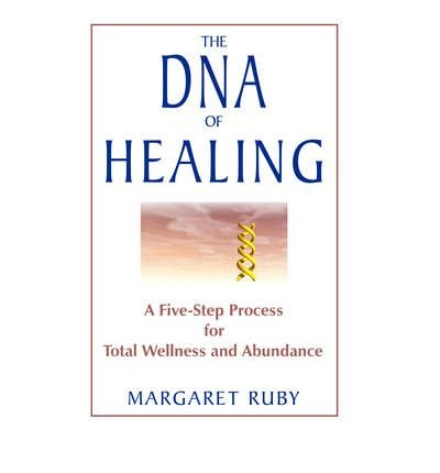 Read Online [ [ [ The DNA of Healing: A Five-Step Process for Total Wellness and Abundance [ THE DNA OF HEALING: A FIVE-STEP PROCESS FOR TOTAL WELLNESS AND ABUNDANCE ] By Ruby, Margaret ( Author )Mar-01-2006 Paperback PDF