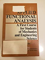 Applied functional analysis: A first course for students of mechanics and engineering science (Civil engineering and engineering mechanics series)