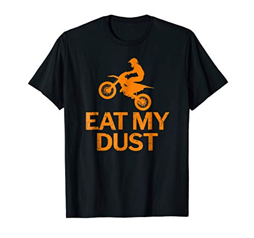 MX Dirt Bike Motocross Rider Eat My Dust Funny T-Shirt