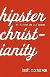 Hipster Christianity, Baker Publishing Group Staff and Brett McCracken, 0801072220