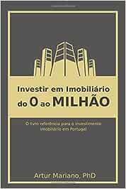 Investir em imobiliário: do 0 ao Milhão: Tudo o que os investidores em imobiliário necessitam saber para serem investidores de sucesso