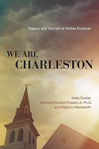 Book Cover: We Are Charleston: Tragedy and Triumph at Mother Emanuel