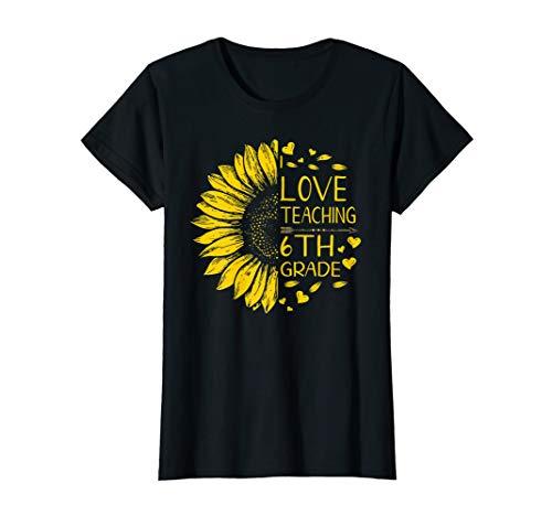 - Womens I Love Teaching 6th Grade Sunflower Lover Teacher Shirt Gift