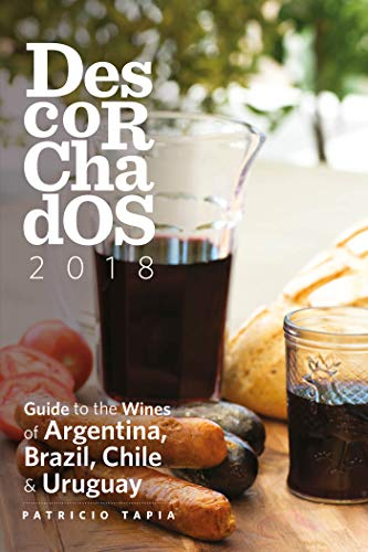 Descorchados 2018 English: Guide to the Wines of Argentina, Brazil, Chile & Uruguay