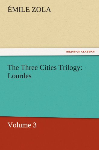 The Three Cities Trilogy: Lourdes: Volume 3 (TREDITION CLASSICS) by Émile Zola