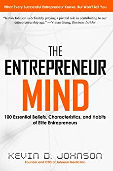 The Entrepreneur Mind: 100 Essential Beliefs, Characteristics, and Habits of Elite Entrepreneurs by [Johnson, Kevin D.]