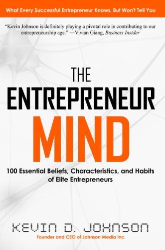 The Entrepreneur Mind: 100 Essential Beliefs, Characteristics, and Habits of Elite Entrepreneurs by [Johnson, Kevin D.]