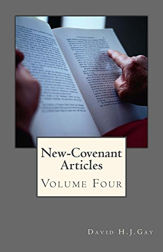 New-Covenant Articles: Volume Four by [Gay, David H.J.]