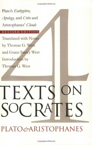 4 Texts on Socrates: Plato's Euthyphro, Apology of Socrates, Crito and Aristophanes' Clouds, Revised Edition