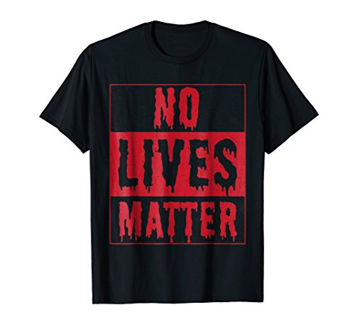 Mens No Lives Matter Bloody T-Shirt - Popular Quote Joke TShirt Small Black for $<!--$14.99-->