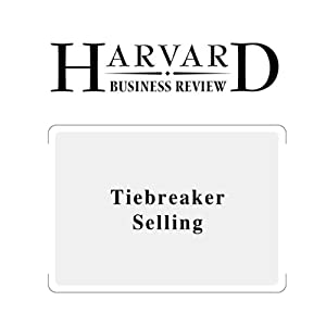 Tiebreaker Selling (Harvard Business Review) Periodical