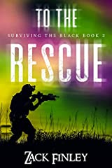 """""""To the Rescue"""" A Post-Apocalyptic Survival Thriller (Surviving the Black--Book 2) continues the saga of a hardy band of multi-generational survivors in rural Tennessee started in """"Breckinridge Valley; Surviving the Black—Book 1"""" by burgeonin..."""
