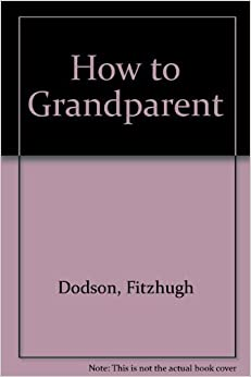 Book How to Grandparent (Signet) by Fitzhugh Dodson (1984-07-03)