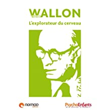 Wallon, l'explorateur du cerveau (Les grands noms de la psychologie t. 7) (French Edition)