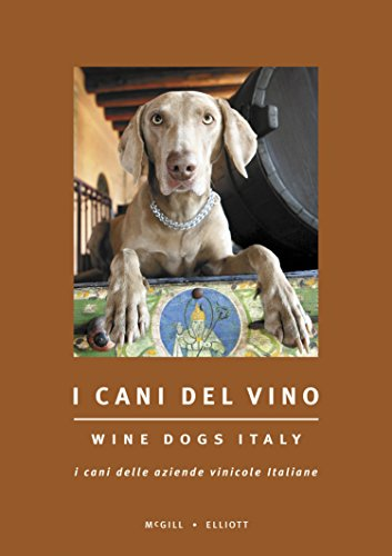 Wine Dogs Italy - I Cani Del Vino (English and Italian Edition) (Best Italian Wine Brands)