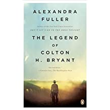 The Legend of Colton H. Bryant by Alexandra Fuller (2009-04-28)