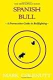 Spanish Bull: A Provocative Guide to Bullfighting (The Hispanophile Series)