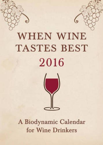 When Wine Tastes Best 2016: A Biodynamic Calendar for Wine Drinkers