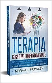 TERAPIA COGNITIVO COMPORTAMENTALE: CBT nel trattamento dei disturbi d'ansia, stanchezza cronica e depressione.