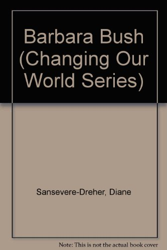 Barbara Bush  Changing Our World Series
