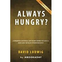 Summary of Always Hungry?: by David Ludwig | Includes Analysis of Always Hungry?