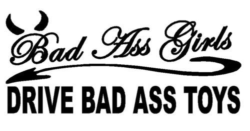 BAD ASS GIRLS DRIVE BAD ASS TOYS Decal Vinyl Car Window Funny Vinyl - Stickers Ass Bad