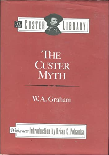Custer Myth The Custer Library William A Graham 9780811703475