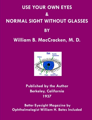 Use Your Own Eyes & Normal Sight Without Glasses: Better Eyesight Magazine by Ophthalmologist William H. Bates (Black & White ()