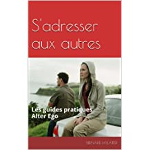 S'adresser aux autres: Les guides pratiques Alter Ego (French Edition)