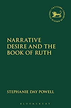 Narrative Desire and the Book of Ruth (The Library of Hebrew Bible/Old Testament Studies) por [Powell, Stephanie Day]