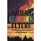 Israel's Glorious Future : The Prophecies and Promises of God Revealed, Chosen People Ministries Staff, 188267507X