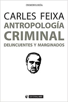 Antropología Criminal. Delincuentes Y Marginados por Carles Feixa
