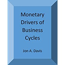 Monetary Drivers of Business Cycles