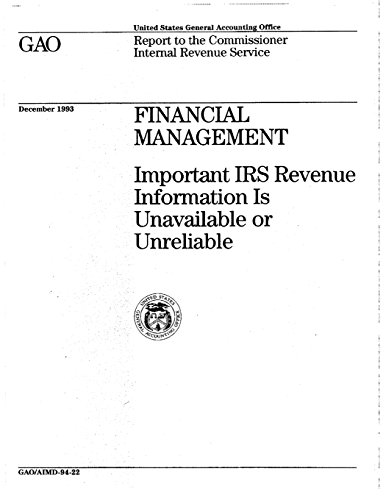 Financial Management: Important IRS Revenue Information Is Unavailable or Unreliable