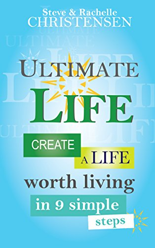 Ultimate Life: Create a Life Worth Living in 9 Simple Steps by [Christensen, Steve, Christensen, Rachelle]
