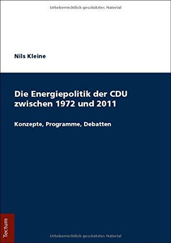 Die Energiepolitik Der Cdu Zwischen 1972 Und 2011: Konzepte, Programme, Debatten