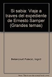 Si sabia: Viaje a traves del expediente de Ernesto Samper (Grandes temas)